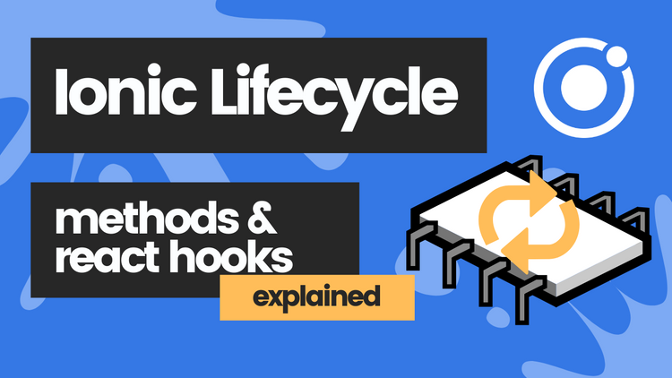 Ionic React Lifecycle Methods and Hooks explained in 5 minutes