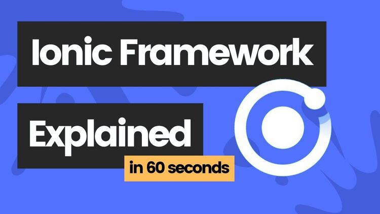 Ionic Framework explained in 60 seconds